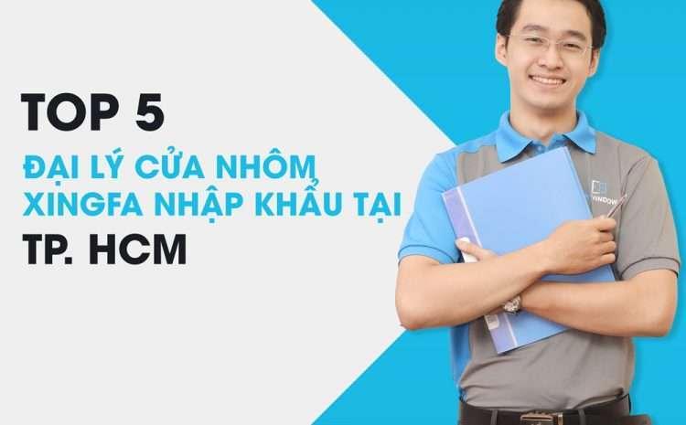 Top 5 đại lý cửa nhôm xingfa nhập khẩu tại TP.HCM